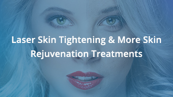 Laser Skin Tightening & More Skin Rejuvenation Treatments