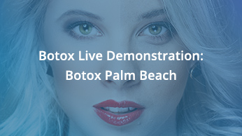 Botox Live Demonstration – Botox Palm Beach