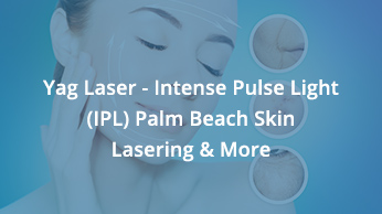 Yag Laser – IPL Intense Pulse Light – Palm Beach Skin And Lasering & More